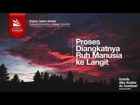 Proses Diangkatnya Ruh Manusia Ke Langit (ust. Abu Haidar Assundawy)