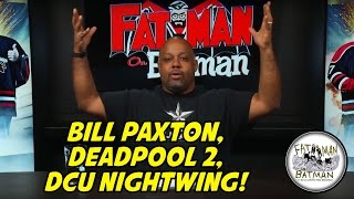BILL PAXTON, DEADPOOL 2, DCU NIGHTWING!