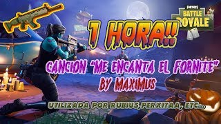 "CANCIÓN ""ME ENCANTA EL FORNITE"" VERSION 1 HORA!! BY MAXIMUS"