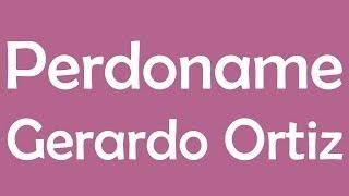 Watch Gerardo Ortiz Perdoname video