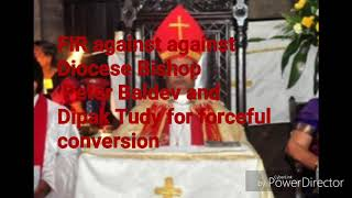 FIR against against Diocese Bishop Peter Baldev andDipak Tudy for forceful conversion