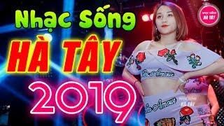 Vừa Nghe Đã Khen Tấm Tắc - Nhạc Sống Hà Tây Remix 2019 Mới Đét Gây Phê Triệu Con Tim