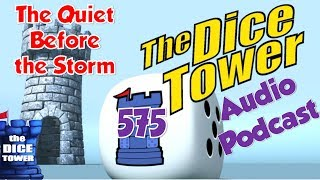 Dice Tower 575 - The Quiet Before the Storm