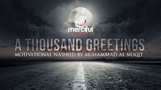 A THOUSAND GREETINGS – MOTIVATIONAL NASHEED – MUHAMMAD AL MUQIT