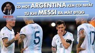 ĐANG CÓ MỘT ARGENTINA KÉM CỎI NHẤT TỪ KHI MESSI RA MẮT ĐTQG