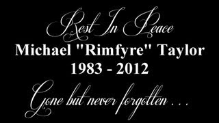 "A Tribute to Michael ""Rimfyre"" Taylor"