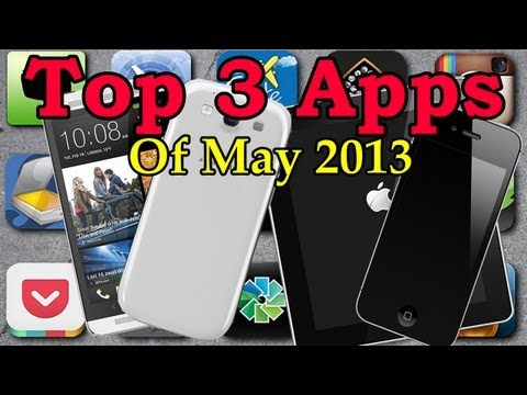 Top 3 Apps Of May 2013 - Android & iOS