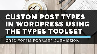 WP-Types Toolset - CRED Forms - LattePress Tutorials