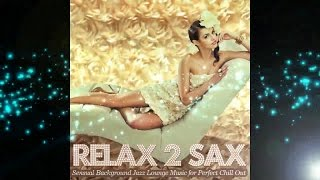 Relax 2 Sax- Sensual del Mar Bar Jazz Lounge for Perfect Chill Out (Continuous Mix) ▶ Chill2Chill