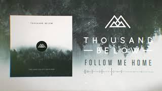 Thousand Below - Follow Me Home