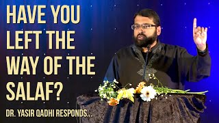 Have you left the way of the Salaf? ~ Dr. Yasir Qadhi