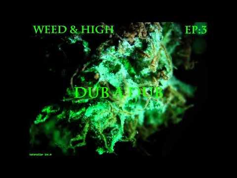 Dub A Dub [Weed & High EP:3]