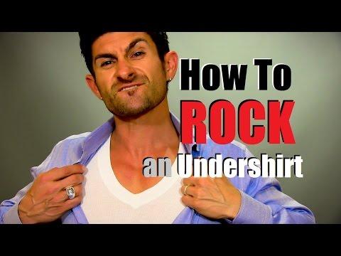 How to ROCK an Undershirt   Undershirt Wearing Tips