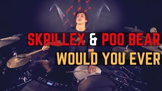 Skrillex & Poo Bear - Would You Ever (Remix) - Drum Cover