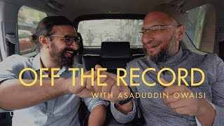 Off The Record Ep. 03 ft. Asaduddin Owaisi, MP and President, AIMIM