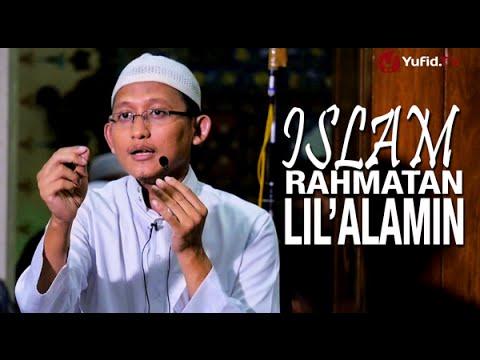 Kajian Islam: Islam Rahmatan Lil Alamin - Ustadz Badru Salam, Lc