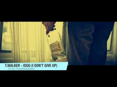 T.Walker- IDGU (I Don't Give Up) [Official Music Video]