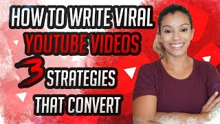 How To Write Viral YouTube Videos - 3 Strategies That Convert