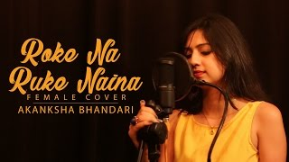 download lagu Roke Na Ruke Naina - Female Cover Song By gratis