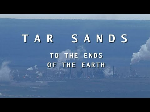 TAR SANDS : TO THE ENDS OF THE EARTH (2012)