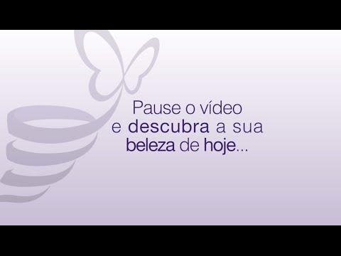 Pause o Vídeo e Descubra a sua Beleza de Hoje...