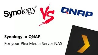 Should You Buy a Synology or QNAP NAS for your Plex Media Server