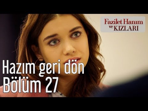 Fazilet Hanım ve Kızları 27. Bölüm - Hazım Geri Dön