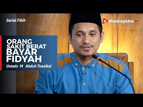 Serial Ramadhan : Orang Sakit Berat Bayar Fidyah - Ustadz M Abduh Tuasikal