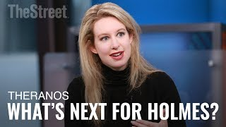 What's Next for Theranos and Its Founder Elizabeth Holmes