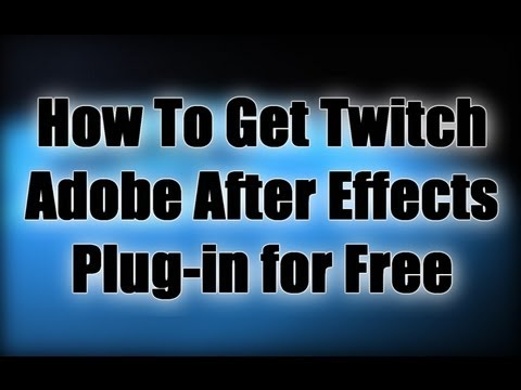How To Get Twitch Adobe After Effects Plug-in for Free