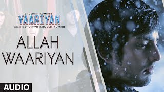 ALLAH WAARIYAN FULL SONG AUDIO  YAARIYAN  HIMANSH