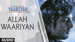 ALLAH WAARIYAN FULL SONG (AUDIO) | YAARIYAN | HIMANSH KOHLI, RAKUL PREET