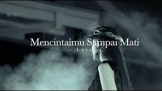 Mencintaimu Sampai Mati - Lara (Music Video)