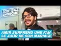 Amir Surprend Une Fan Le Jour De Son Mariage   TPMP