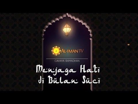 Cahaya Ramadhan : Menjaga Hati di Bulan Suci - Ustadz Fadlan Fahamsyah, Lc, MHI