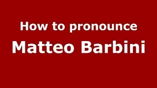 How to pronounce Matteo Barbini (Italian/Italy)  - PronounceNames.com
