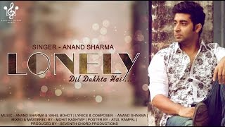 Lonely- Dil Dukhta Hai By Anand   Lyrical Video  Latest Hindi Blockbuster 2014