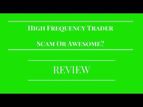High Frequency Trader Review - Scam or Awesome?
