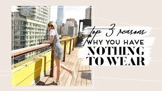 TOP 3 Reasons Why You Have Nothing To Wear!!!