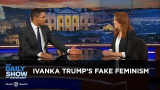 Ivanka Trump's Fake Feminism: The Daily Show