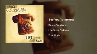 Watch Bruce Cockburn See You Tomorrow video