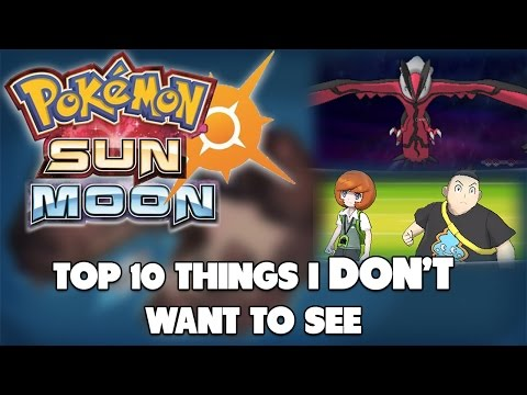 Top 10 Things I DON'T Want To See In Pokémon Sun...