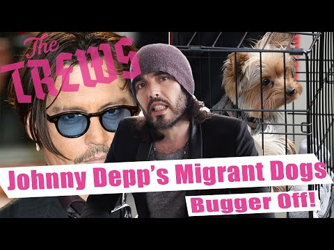 Johnny Depp's Migrant Dogs - Bugger Off! Russell Brand The Trews (E324)
