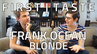 FIRST TASTE: Frank Ocean - Blonde (ALBUM REACTION / DISCUSSION)