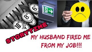 My Husband Fired Me!  😱Storytime Video😱