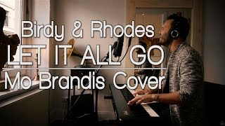 Let It All Go - Birdy & Rhodes | Mo Brandis cover
