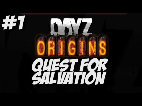 DayZ Origins! - Quest for Salvation - Part 1