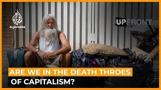 Are we in the death throes of capitalism? | UpFront (Arena)