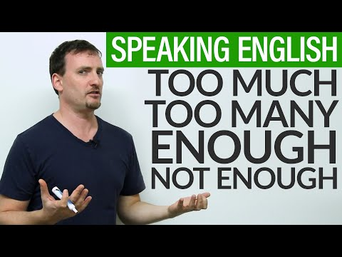 Speaking English – TOO MUCH, ENOUGH, NOT ENOUGH