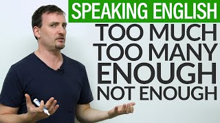 Speaking English - TOO MUCH, ENOUGH, NOT ENOUGH